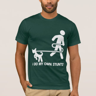 Dog My Own Stunts T-Shirt