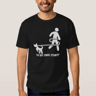 Dog My Own Stunts T Shirts