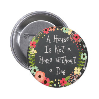"Dog Quote ""A house is not a home"" 6 Cm Round Badge"