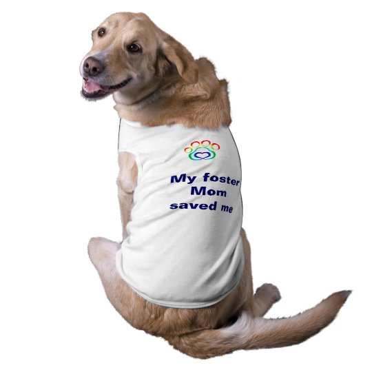 Dog T-Shirt, My Foster Mum Saved Me Shirt