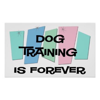Dog Training Is Forever Poster