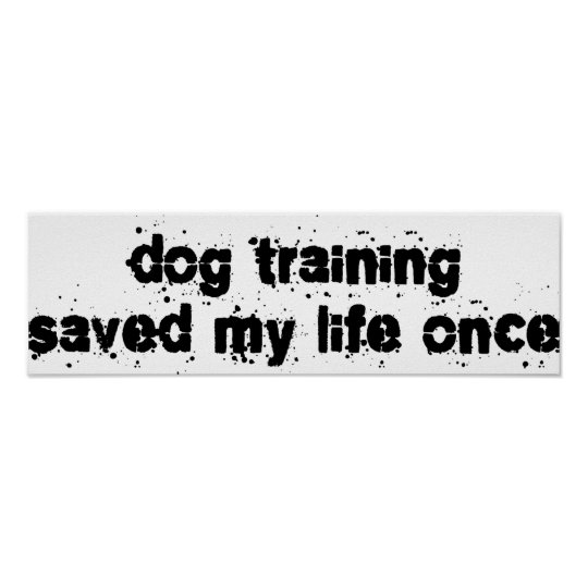 Dog Training Saved My Life Once Poster
