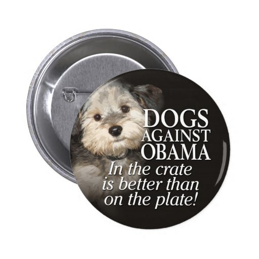 Dogs Against Obama - In the crate not on the plate 6 Cm Round Badge