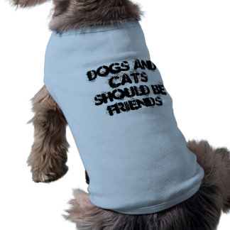 DOGS AND CATS SHOULD BE FRIENDS SHIRT