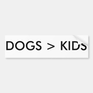 Dogs are better than kids Funny Bumper Sticker LOL