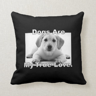 Dogs Are My True Love. Throw Pillow