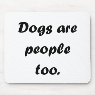 Dogs Are People Too Mousepad