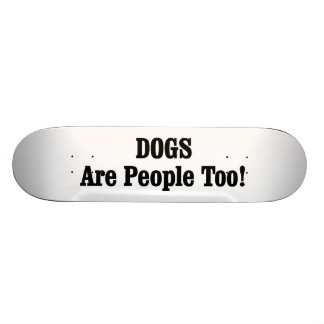 DOGS Are People Too! Skate Board Deck