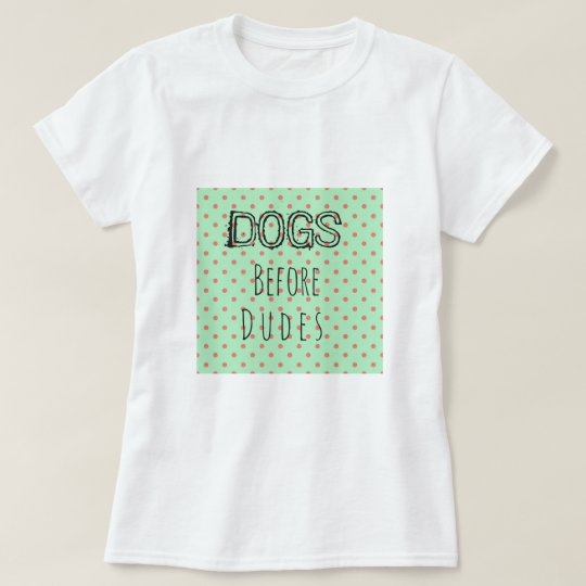 DOGS BEFORE DUDES White Women's T-shirt