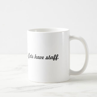 Dogs have masters. Cats have staff. Coffee Mug