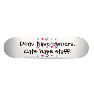 Dogs Have Owners-Cats Have Staff 21.6 Cm Skateboard Deck