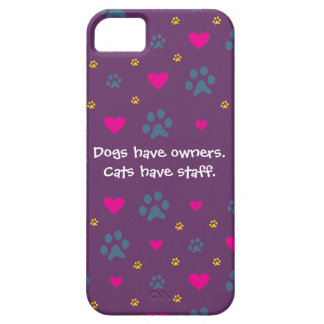 Dogs Have Owners-Cats Have Staff Barely There iPhone 5 Case