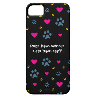 Dogs Have Owners-Cats Have Staff iPhone 5 Case
