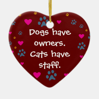 Dogs Have Owners-Cats Have Staff Ceramic Heart Decoration
