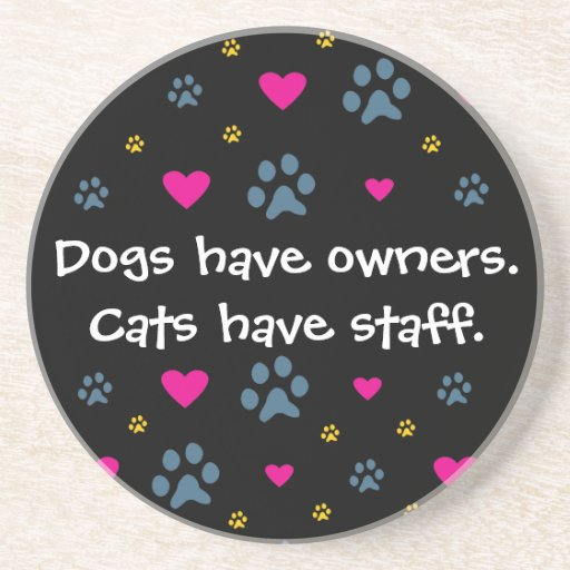Dogs Have Owners-Cats Have Staff Coasters