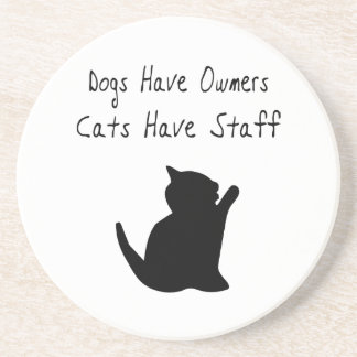 Dogs Have Owners, Cats Have Staff Drink Coasters