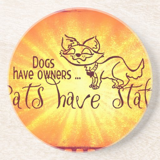 Dogs have owners cats have staff beverage coasters