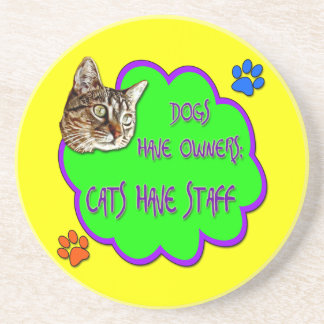 Dogs Have Owners, Cats Have Staff Coasters