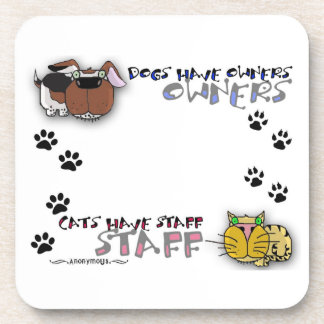 Dogs Have Owners Cats Have Staff Coasters