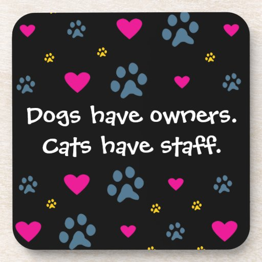Dogs Have Owners-Cats Have Staff Beverage Coaster
