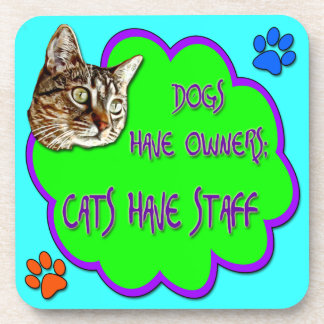 Dogs Have Owners, Cats Have Staff Drink Coaster