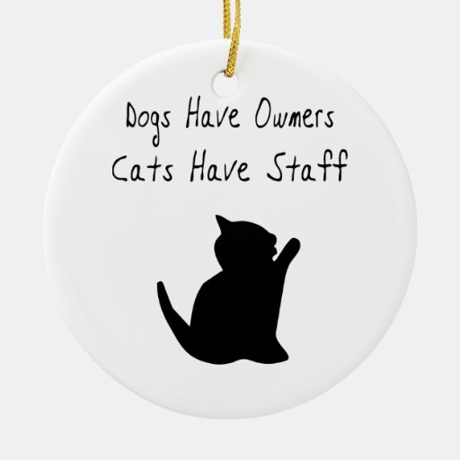 Dogs Have Owners, Cats Have Staff Christmas Ornament