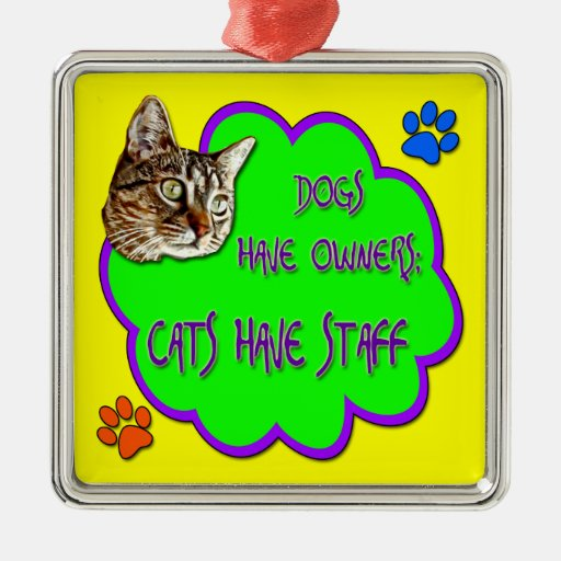 Dogs Have Owners, Cats Have Staff Christmas Tree Ornament