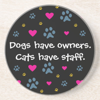 Dogs Have Owners-Cats Have Staff Drink Coasters