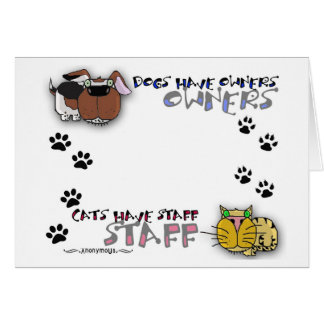 Dogs Have Owners Cats Have Staff Greeting Card