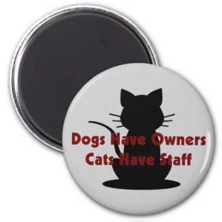 Dogs Have Owners...Cats Have Staff 6 Cm Round Magnet