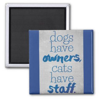 Dogs have owners, cats have staff magnet