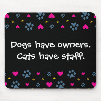 Dogs Have Owners-Cats Have Staff Mouse Mat