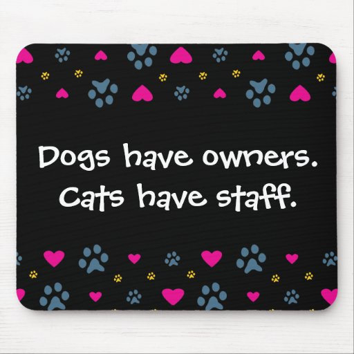 Dogs Have Owners-Cats Have Staff Mousepads
