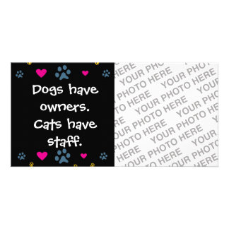 Dogs Have Owners-Cats Have Staff Customized Photo Card