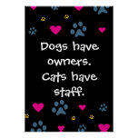 Dogs Have Owners-Cats Have Staff Posters