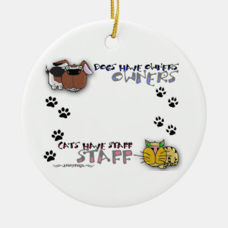 Dogs Have Owners Cats Have Staff Round Ceramic Decoration