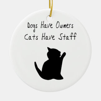 Dogs Have Owners, Cats Have Staff Round Ceramic Decoration
