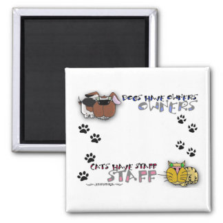 Dogs Have Owners Cats Have Staff Square Magnet