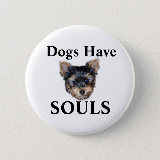 Dogs Have Souls 6 Cm Round Badge