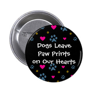 Dogs Leave Paw Prints on Our Hearts 6 Cm Round Badge
