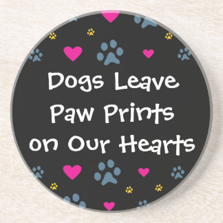 Dogs Leave Paw Prints on Our Hearts Beverage Coaster