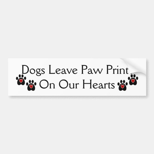 Dogs Leave Paw Prints on our Hearts Bumper