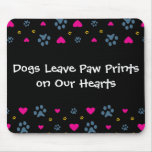 Dogs Leave Paw Prints on Our Hearts Mousemat
