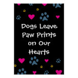 Dogs Leave Paw Prints on Our Hearts Poster