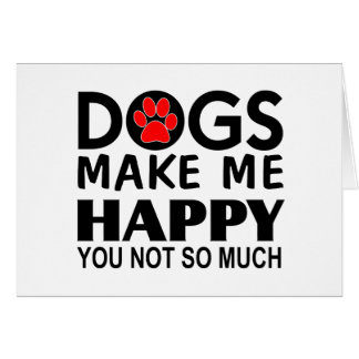 Dogs make me happy You Not so much Card