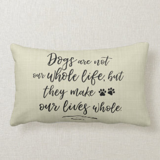 Dogs Make Our Lives Whole Typography Quote Pillow