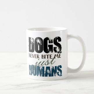Dogs Never Bite Me, Just Humans Quote Mug