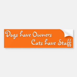 Dogs Owners Cats Staff Funny Humor Bumper Sticker