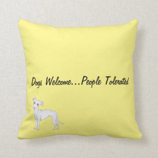 Dogs Welcome...People tolerated Cushion