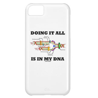 Doing It All Is In My DNA (DNA Replication) iPhone 5C Case